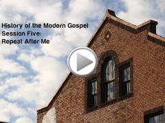 History of the Modern Gospel: Session Five